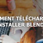 Comment télécharger et installer Blender ?